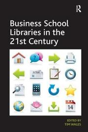 Business School Libraries in the 21st Century by Tim Wales image