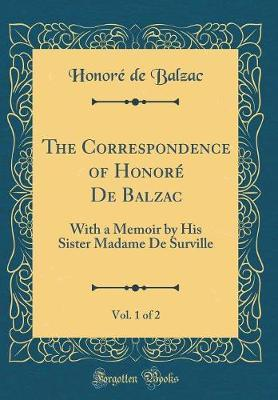 The Correspondence of Honore de Balzac, Vol. 1 of 2 by Honore de Balzac image