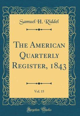 The American Quarterly Register, 1843, Vol. 15 (Classic Reprint) by Samuel H Riddel