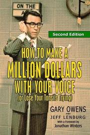 How to Make a Million Dollars with Your Voice (or Lose Your Tonsils Trying), Second Edition by Jeff Lenburg