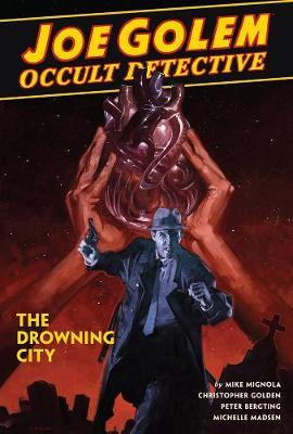 Joe Golem: Occult Detective Vol. 3 - The Drowning City by Mike Mignola