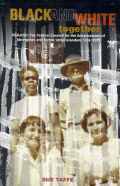 Black & White Together: FCAATSI: The Federal Council For The Advancement Of Aborigines & Torres Strait Islanders 1958-1972 by Sue Taffe image