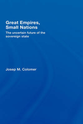 Great Empires, Small Nations: The Uncertain Future of the Sovereign State by Josep M. Colomer image