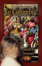 YO COLUMBIA! How America's National Symbol Came Down Off Her Pedestal and Found Her Groove by Gerald F. Sweeney image