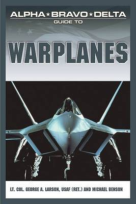 Alpha Bravo Delta Guide to Warplanes by Lt.Col George A. Larson, USAF, (Ret) image