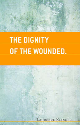 The Dignity of the Wounded by Laurence Klinger
