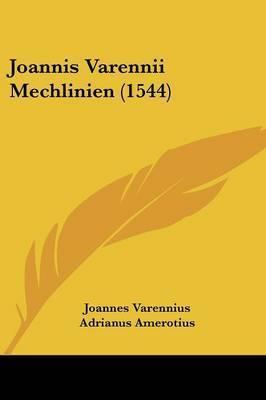 Joannis Varennii Mechlinien (1544) by Joannes Varennius