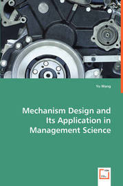 Mechanism Design and Its Application in Management Science by Yu Wang