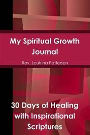 My Spiritual Growth Journal 30 Days of Healing, with Inspirational Scriptures by Lautrina Patterson