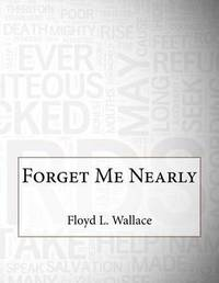 Forget Me Nearly by Floyd L Wallace image