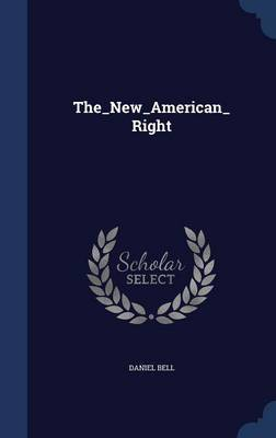 The_new_american_right by Daniel Bell