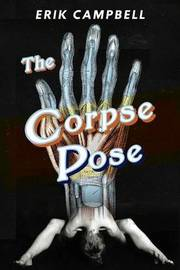 The Corpse Pose by Erik Campbell