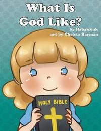 What Is God Like? by Habakkuk