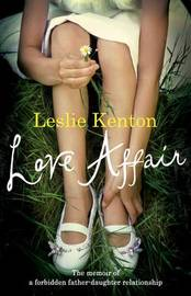 Love Affair: The Memoir of a Forbidden Father-daughter Relationship by Leslie Kenton