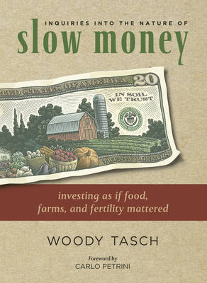 Inquiries into the Nature of Slow Money by Woody Tasch image