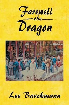 Farewell the Dragon by Lee Barckmann