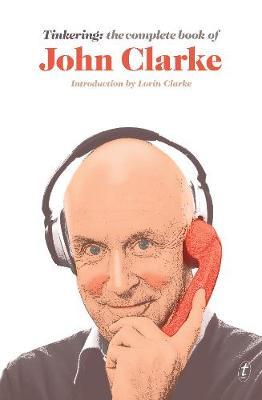 Tinkering: The Complete Book of John Clarke by John Clarke image