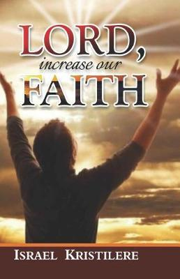 Lord Increase Our Faith by Israel Kristilere