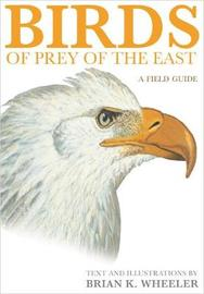 Birds of Prey of the East by Brian K. Wheeler image