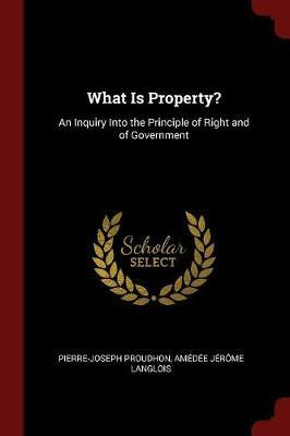 What Is Property? by Pierre Joseph Proudhon image
