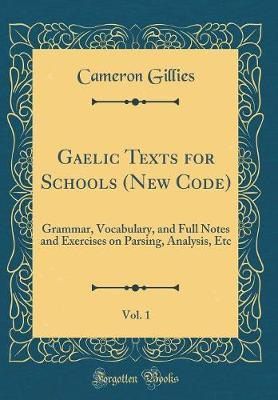 Gaelic Texts for Schools (New Code), Vol. 1 by Cameron Gillies