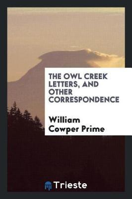 The Owl Creek Letters, and Other Correspondence by William Cowper Prime