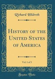 History of the United States of America, Vol. 1 of 3 (Classic Reprint) by Richard Hildreth image