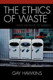 The Ethics of Waste by Gay Hawkins