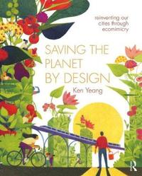 Saving the Planet by Design by Ken Yeang