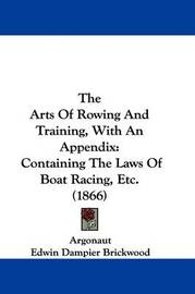 The Arts of Rowing and Training, with an Appendix: Containing the Laws of Boat Racing, Etc. (1866) by Argonaut