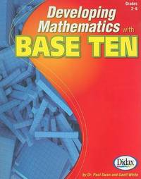 Developing Mathematics with Base Ten, Grades 2-6 by Paul Swan