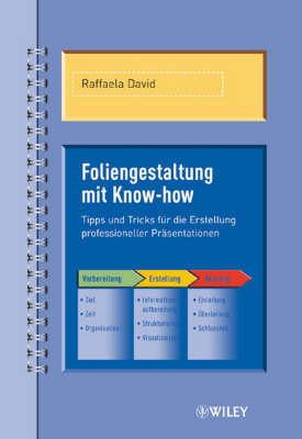 Foliengestaltung Mit Know-how: Tipps Und Tricks Fur Die Erstellung Professioneller Prasentationen by Raffaela David