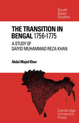 The Transition in Bengal, 1756-75 by Abdul Majed Khan