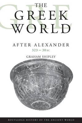 The Greek World After Alexander 323-30 BC by Graham Shipley image