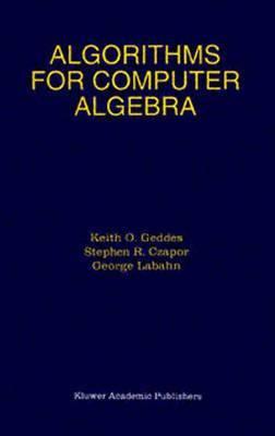 Algorithms for Computer Algebra by Keith O Geddes