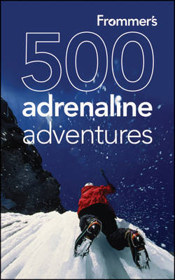 Frommer's 500 Adrenaline Adventures by Lois Friedland image
