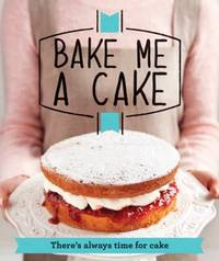 Bake Me a Cake by Good Housekeeping Institute