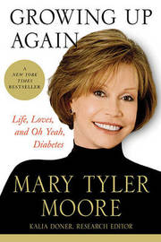 Growing Up Again: Life, Loves, and Oh Yeah, Diabetes by Mary Tyler Moore