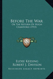 Before the War Before the War: Or the Return of Hugh Crawford (1915) or the Return of Hugh Crawford (1915) by Eldee Keesing
