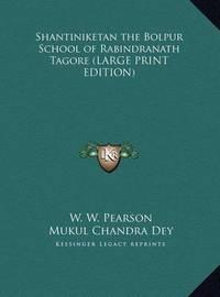 Shantiniketan the Bolpur School of Rabindranath Tagore by W W Pearson