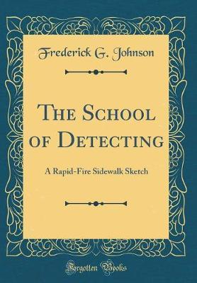 The School of Detecting by Frederick G Johnson