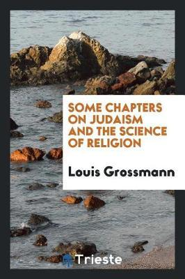 Some Chapters on Judaism and the Science of Religion by Louis Grossmann image