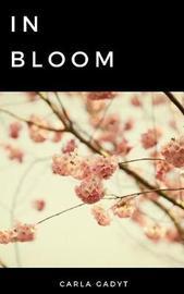 In Bloom by Carla Gadyt