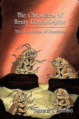 The Chronicles of Henry Roach-Dairier by Deborah, K. Frontiera