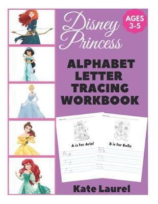 Disney Princess Alphabet Letter Tracing Workbook Ages 3-5 by Kate Laurel
