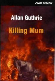 Killing Mum by Allan Guthrie image
