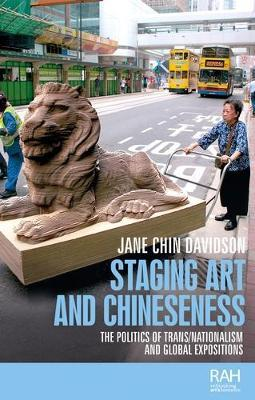 Staging Art and Chineseness by Jane Chin Davidson