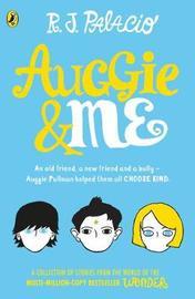 Auggie & Me: Three Wonder Stories by R J Palacio
