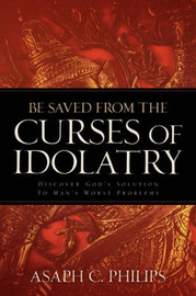 Be Saved from the Curses of Idolatry by Asaph, C Philips image
