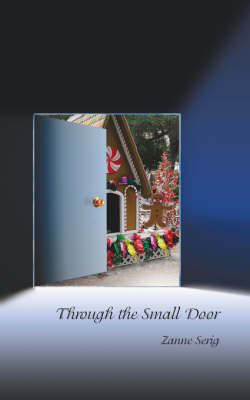 Through the Small Door by Zanne Serig